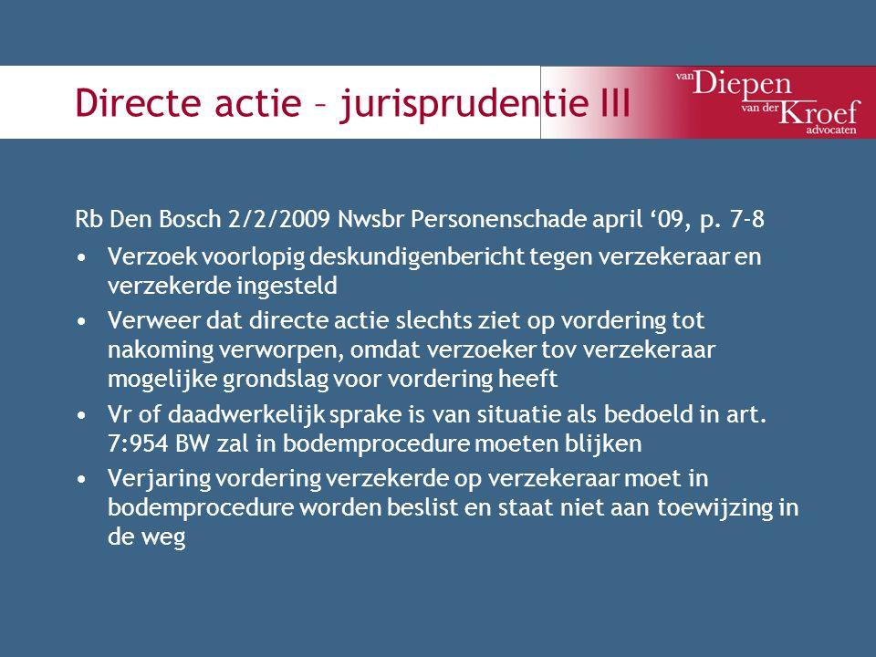Directe actie – jurisprudentie III Rb Den Bosch 2/2/2009 Nwsbr Personenschade april '09, p. 7-8 Verzoek voorlopig deskundigenbericht tegen verzekeraar