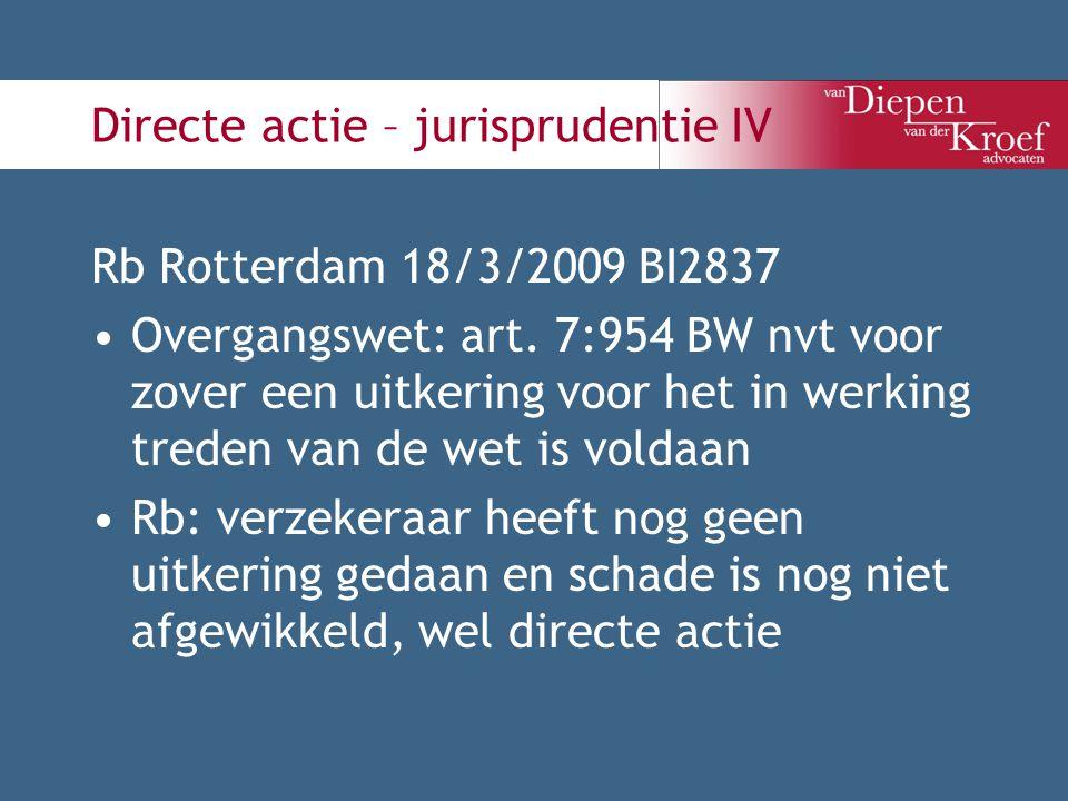 Directe actie – jurisprudentie IV Rb Rotterdam 18/3/2009 BI2837 Overgangswet: art. 7:954 BW nvt voor zover een uitkering voor het in werking treden va