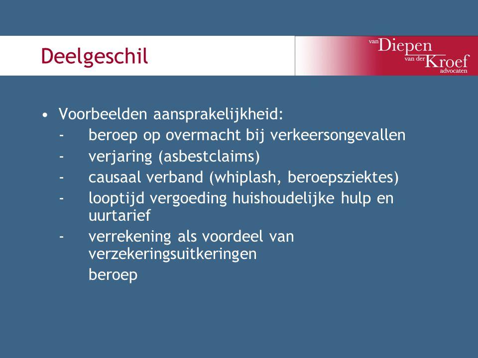 Deelgeschil Voorbeelden aansprakelijkheid: -beroep op overmacht bij verkeersongevallen -verjaring (asbestclaims) -causaal verband (whiplash, beroepszi