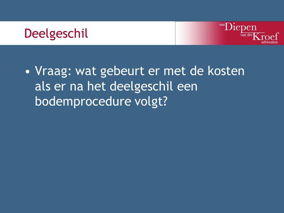 Deelgeschil Vraag: wat gebeurt er met de kosten als er na het deelgeschil een bodemprocedure volgt?