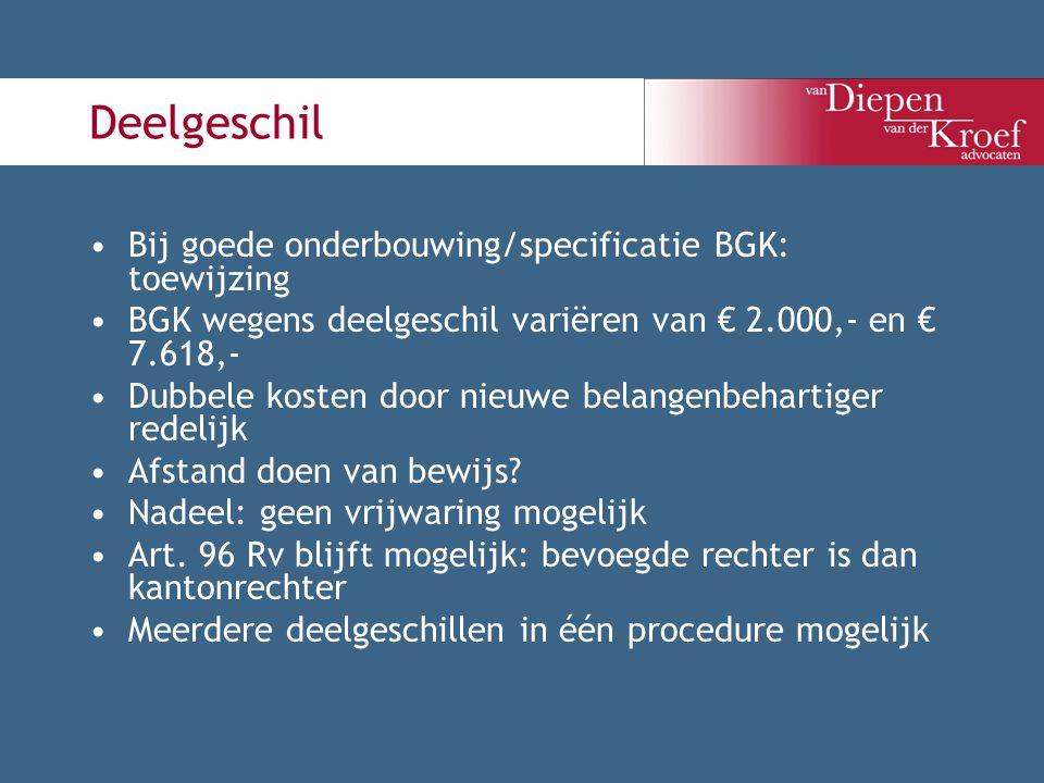 Deelgeschil Bij goede onderbouwing/specificatie BGK: toewijzing BGK wegens deelgeschil variëren van € 2.000,- en € 7.618,- Dubbele kosten door nieuwe
