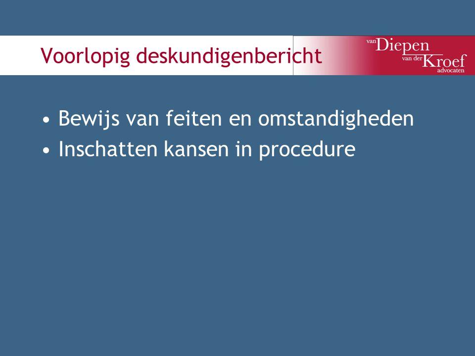 Voorlopig deskundigenbericht Bewijs van feiten en omstandigheden Inschatten kansen in procedure
