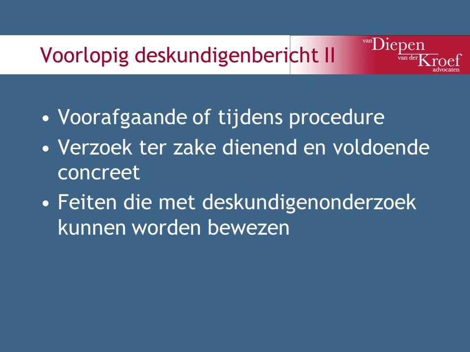 Voorlopig deskundigenbericht II Voorafgaande of tijdens procedure Verzoek ter zake dienend en voldoende concreet Feiten die met deskundigenonderzoek k
