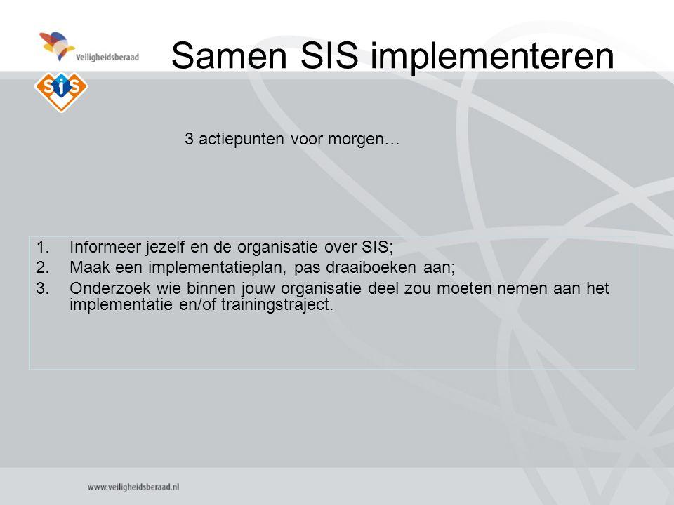 4 Samen SIS implementeren 1.Informeer jezelf en de organisatie over SIS; 2.Maak een implementatieplan, pas draaiboeken aan; 3.Onderzoek wie binnen jouw organisatie deel zou moeten nemen aan het implementatie en/of trainingstraject.
