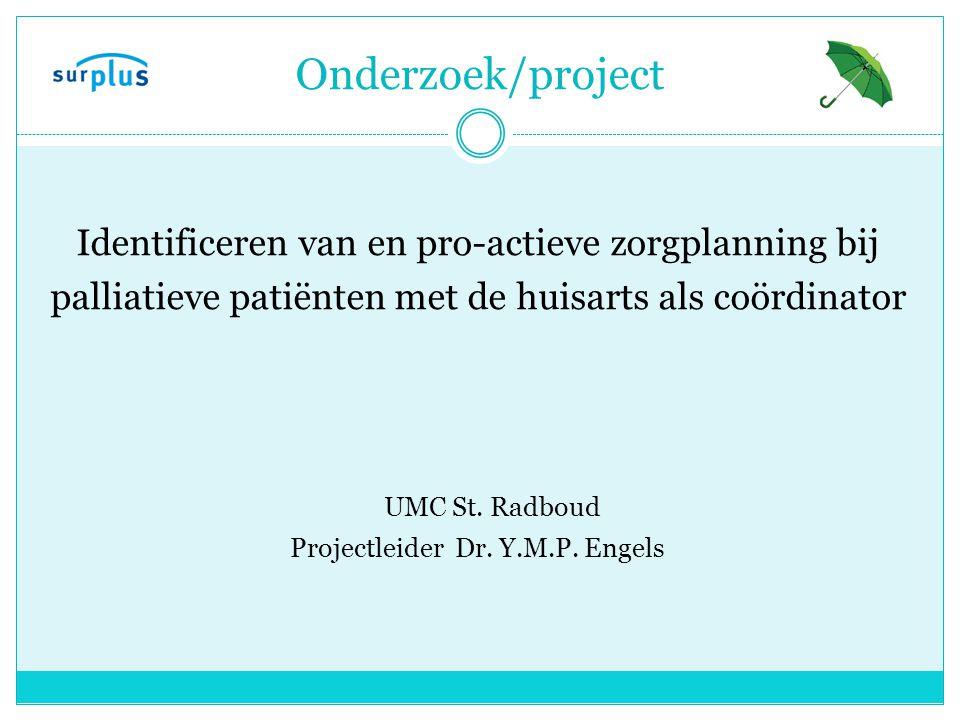 Onderzoek/project Identificeren van en pro-actieve zorgplanning bij palliatieve patiënten met de huisarts als coördinator UMC St.