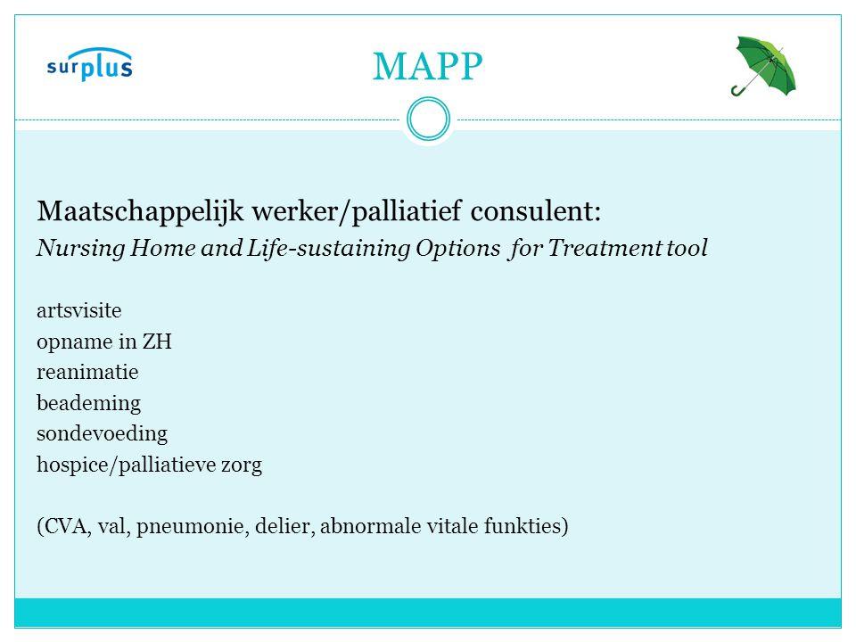 MAPP Maatschappelijk werker/palliatief consulent: Nursing Home and Life-sustaining Options for Treatment tool artsvisite opname in ZH reanimatie beademing sondevoeding hospice/palliatieve zorg (CVA, val, pneumonie, delier, abnormale vitale funkties)