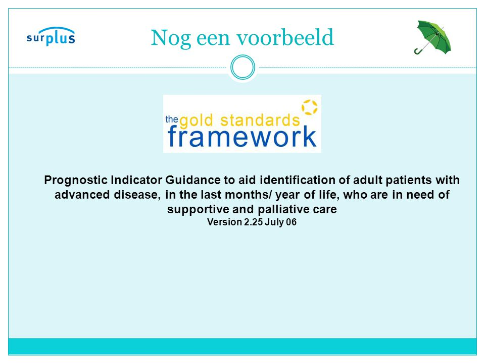 Nog een voorbeeld Prognostic Indicator Guidance to aid identification of adult patients with advanced disease, in the last months/ year of life, who a