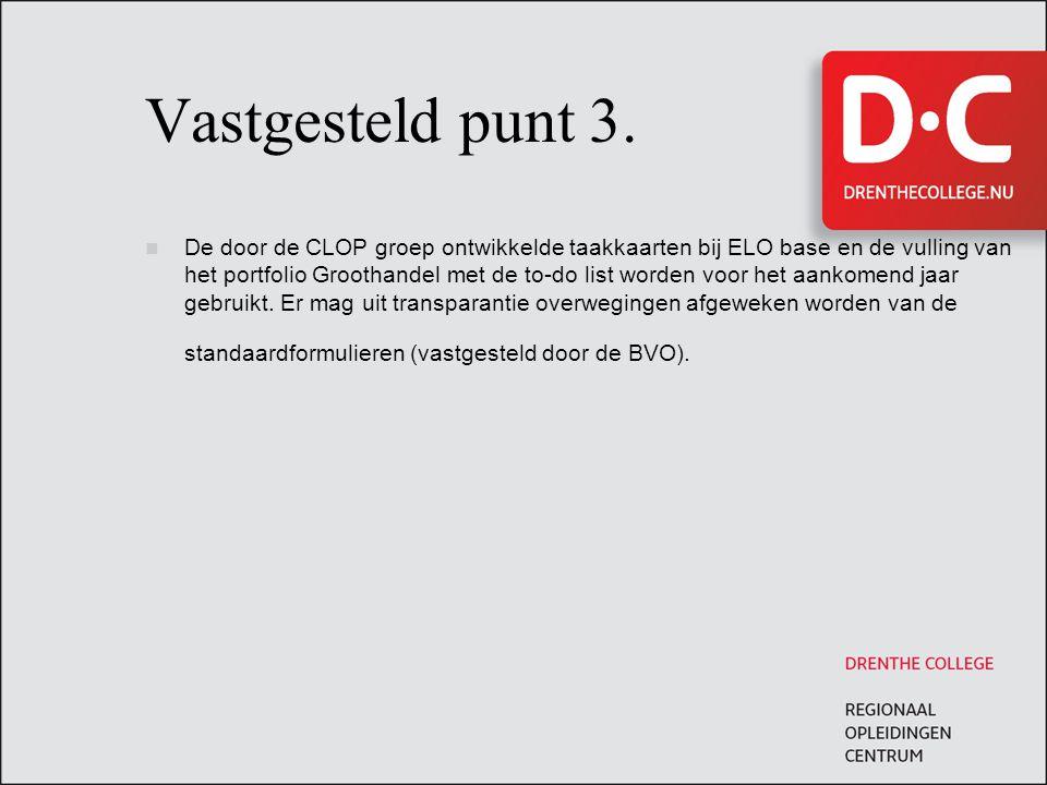 Vastgesteld punt 3. De door de CLOP groep ontwikkelde taakkaarten bij ELO base en de vulling van het portfolio Groothandel met de to-do list worden vo