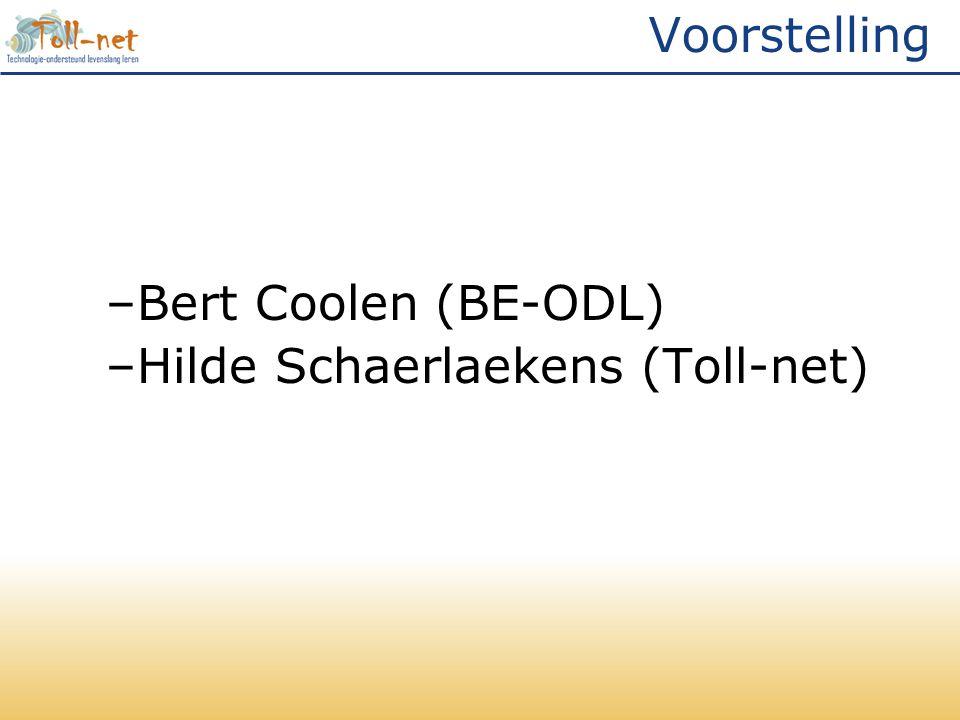 Voorstelling –Bert Coolen (BE-ODL) –Hilde Schaerlaekens (Toll-net)