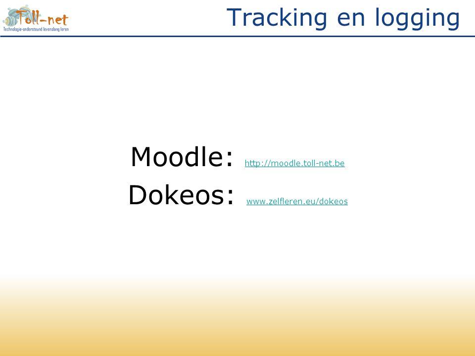 Tracking en logging Moodle: http://moodle.toll-net.be http://moodle.toll-net.be Dokeos: www.zelfleren.eu/dokeos www.zelfleren.eu/dokeos