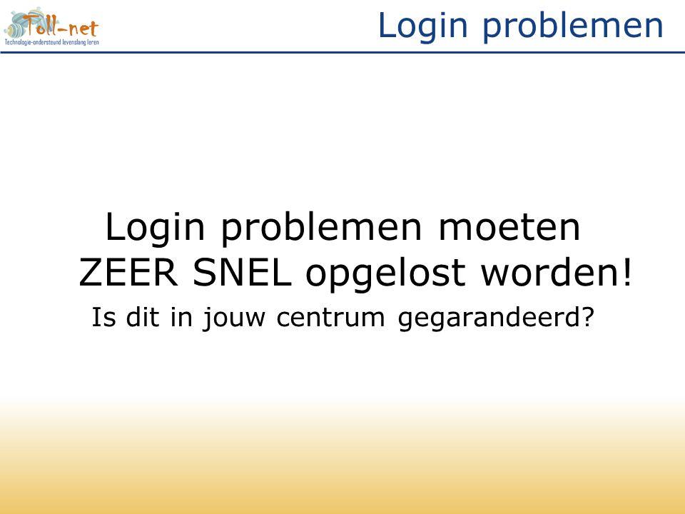 Login problemen Login problemen moeten ZEER SNEL opgelost worden.