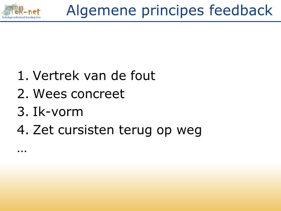 Algemene principes feedback 1.Vertrek van de fout 2.Wees concreet 3.Ik-vorm 4.Zet cursisten terug op weg …