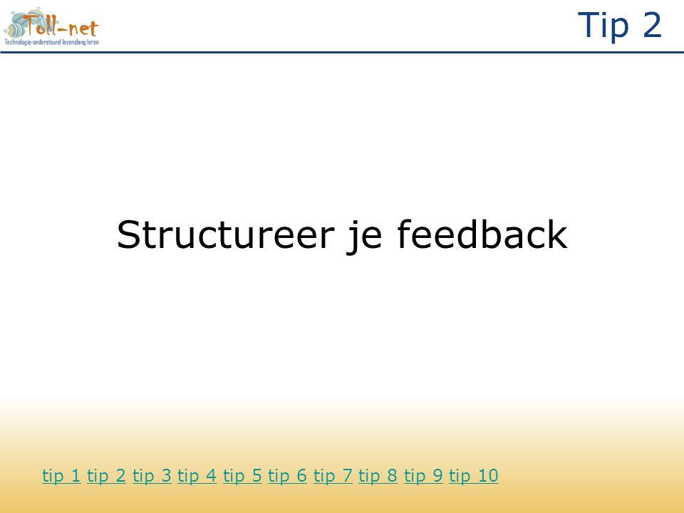 Tip 2 Structureer je feedback tip 1tip 1 tip 2 tip 3 tip 4 tip 5 tip 6 tip 7 tip 8 tip 9 tip 10tip 2tip 3tip 4tip 5tip 6tip 7tip 8tip 9tip 10