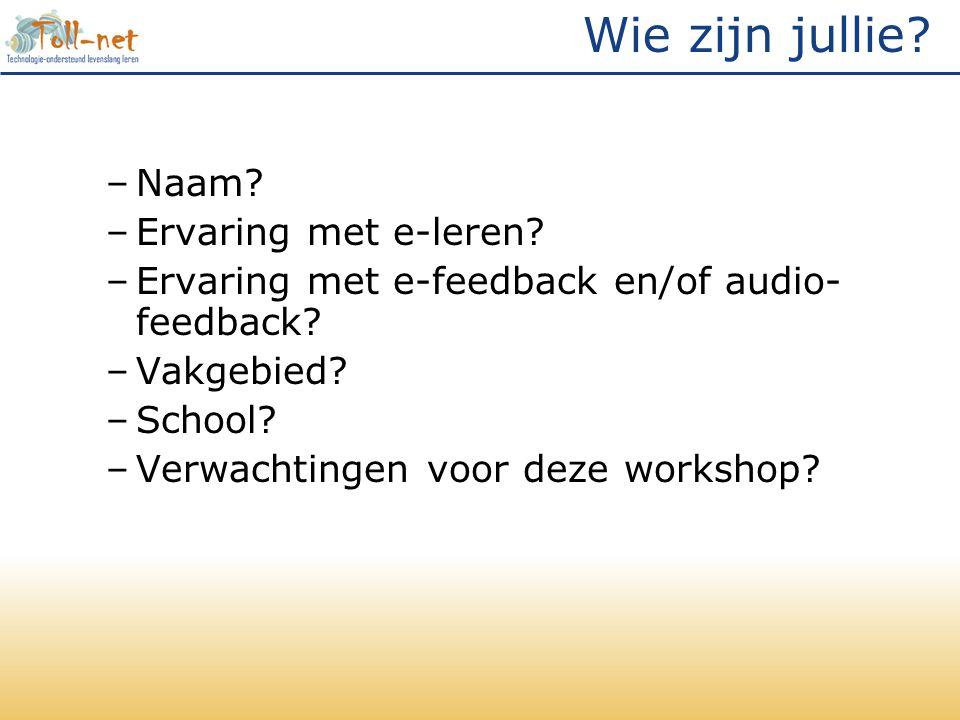 Wie zijn jullie. –Naam. –Ervaring met e-leren. –Ervaring met e-feedback en/of audio- feedback.