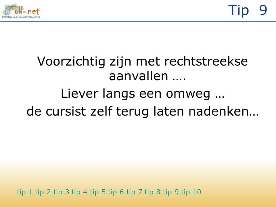 Tip 9 Voorzichtig zijn met rechtstreekse aanvallen ….
