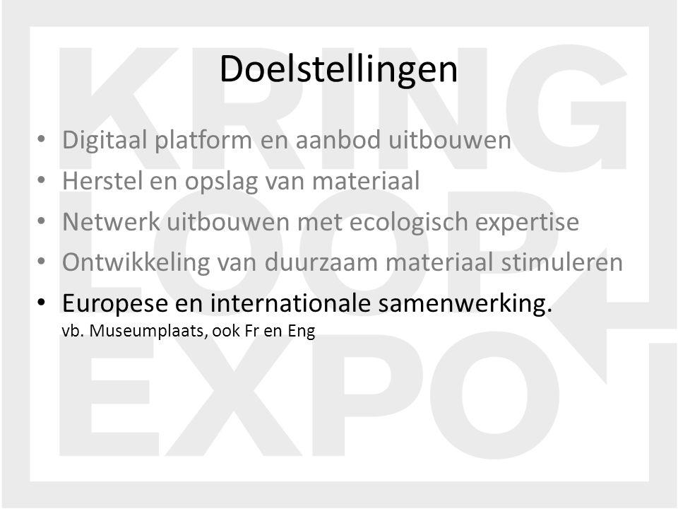 Digitaal platform en aanbod uitbouwen Herstel en opslag van materiaal Netwerk uitbouwen met ecologisch expertise Ontwikkeling van duurzaam materiaal stimuleren Europese en internationale samenwerking.