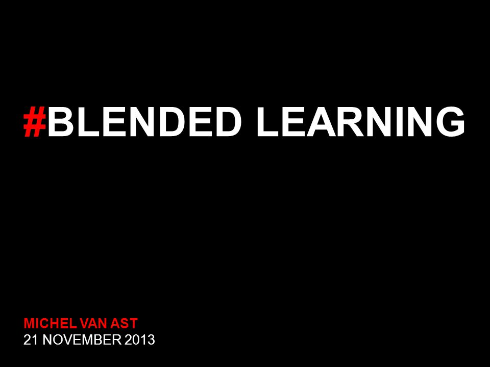#BLENDED LEARNING MICHEL VAN AST 21 NOVEMBER 2013