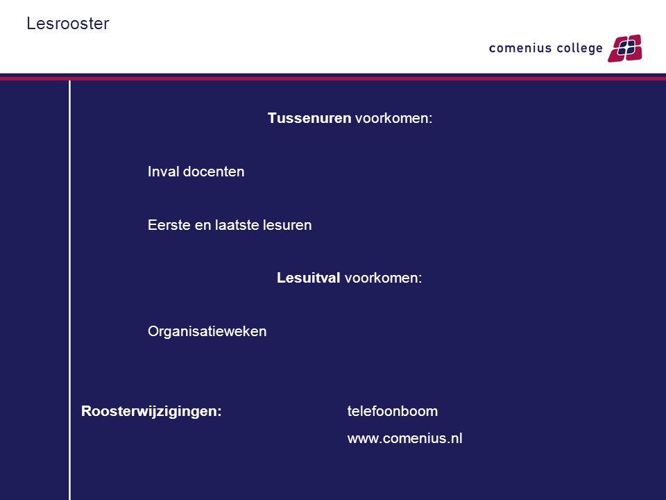 Lesrooster Tussenuren voorkomen: Inval docenten Eerste en laatste lesuren Lesuitval voorkomen: Organisatieweken Roosterwijzigingen: telefoonboom www.comenius.nl