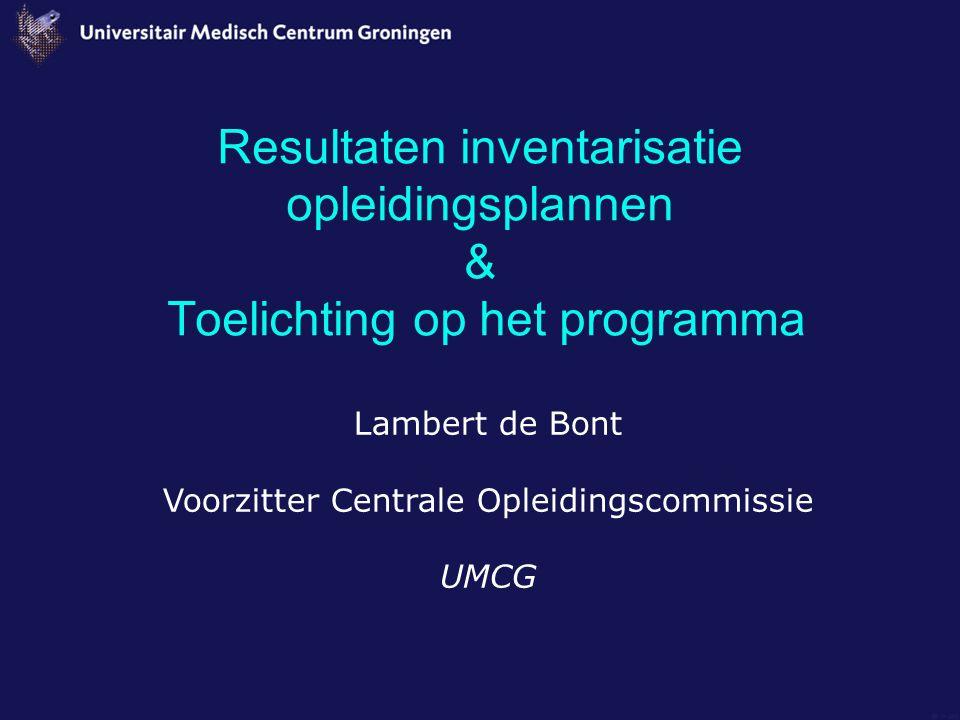 Resultaten inventarisatie opleidingsplannen & Toelichting op het programma Lambert de Bont Voorzitter Centrale Opleidingscommissie UMCG