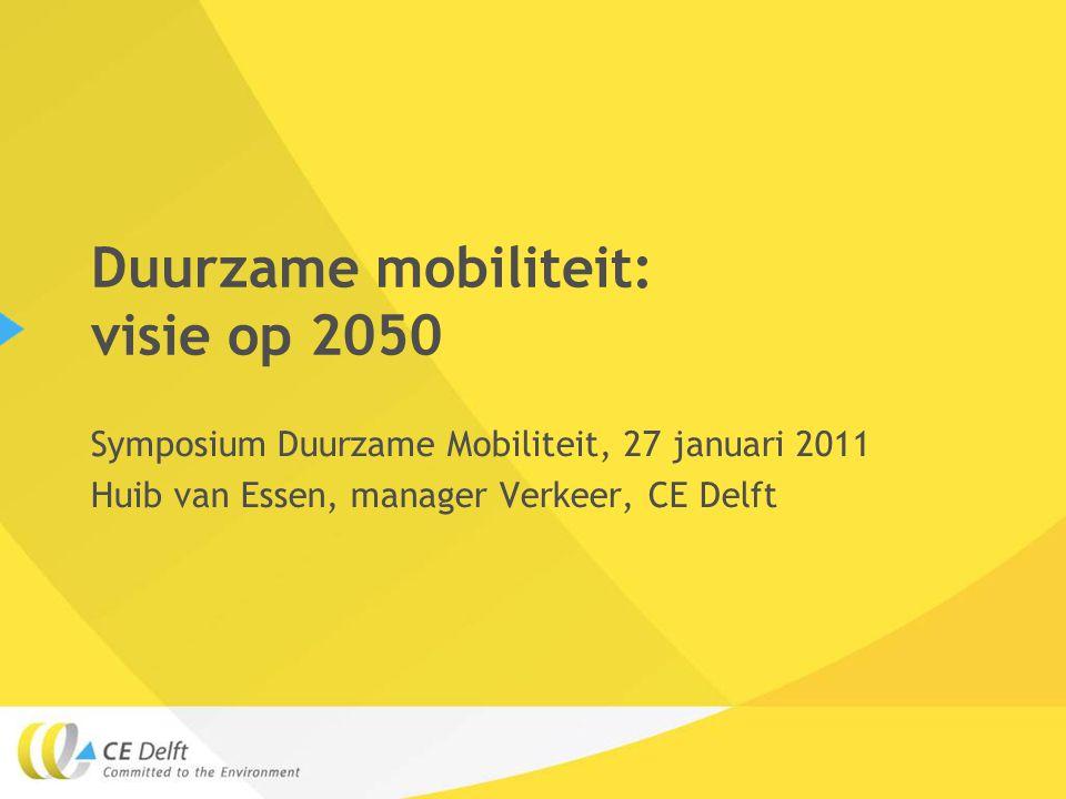 Duurzame mobiliteit: visie op 2050 Symposium Duurzame Mobiliteit, 27 januari 2011 Huib van Essen, manager Verkeer, CE Delft