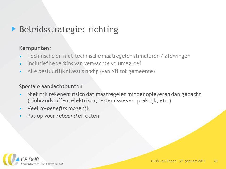 20Huib van Essen - 27 januari 2011 Beleidsstrategie: richting Kernpunten: Technische en niet-technische maatregelen stimuleren / afdwingen Inclusief b