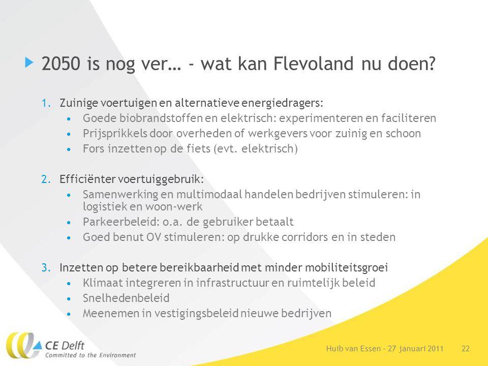 22Huib van Essen - 27 januari 2011 2050 is nog ver… - wat kan Flevoland nu doen? 1.Zuinige voertuigen en alternatieve energiedragers: Goede biobrandst