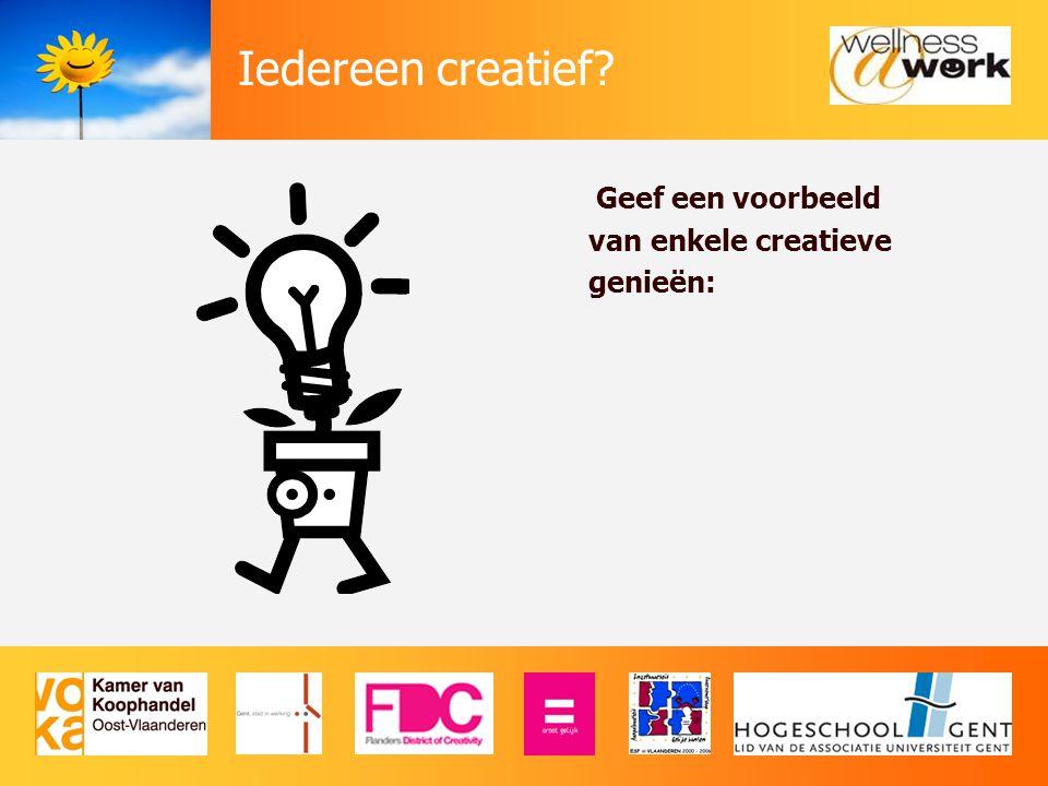 Iedereen creatief? Geef een voorbeeld van enkele creatieve genieën:
