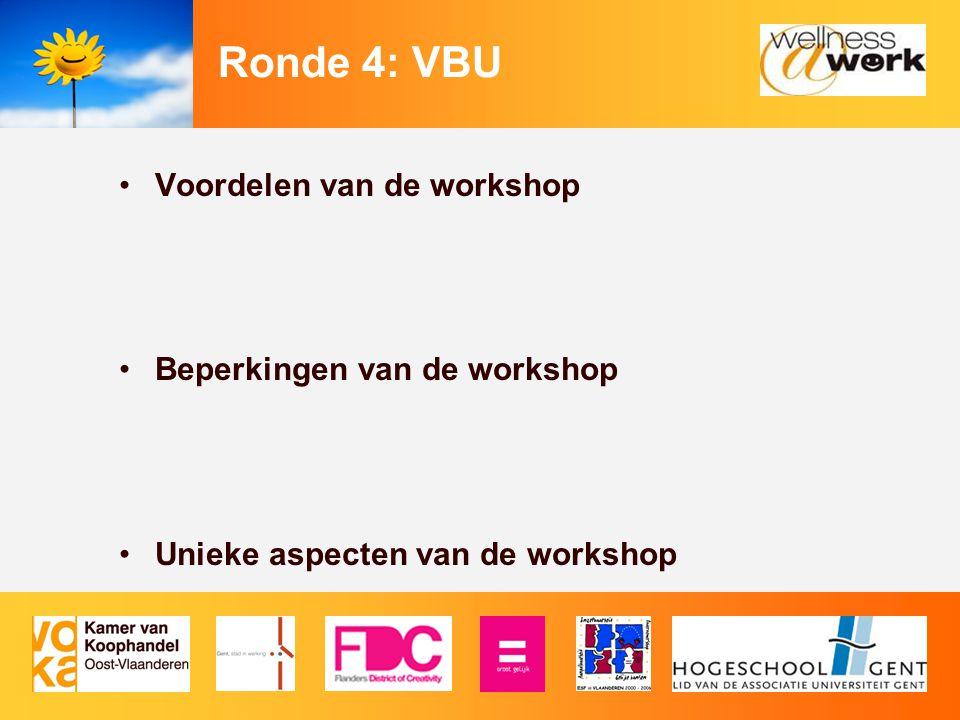 Ronde 4: VBU Voordelen van de workshop Beperkingen van de workshop Unieke aspecten van de workshop