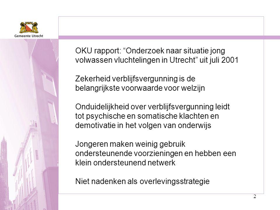 """2 OKU rapport: """"Onderzoek naar situatie jong volwassen vluchtelingen in Utrecht"""" uit juli 2001 Zekerheid verblijfsvergunning is de belangrijkste voorw"""