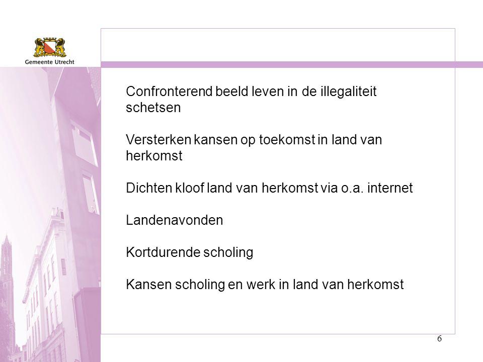 6 Confronterend beeld leven in de illegaliteit schetsen Versterken kansen op toekomst in land van herkomst Dichten kloof land van herkomst via o.a. in