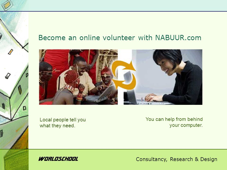 Consultancy, Research & Design Become an online volunteer with NABUUR.com Local people tell you what they need.