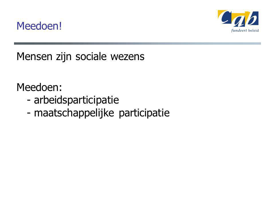 Meedoen! Mensen zijn sociale wezens Meedoen: - arbeidsparticipatie - maatschappelijke participatie