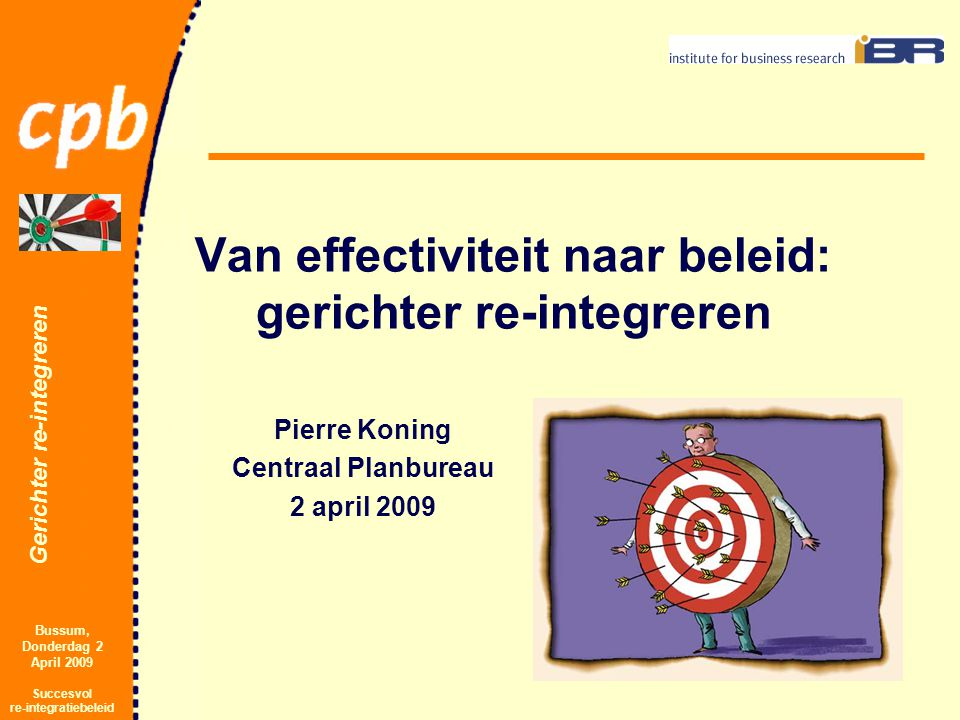 Gerichter re-integreren Bussum, Donderdag 2 April 2009 Succesvol re-integratiebeleid Inhoud 1.Onderzoek naar effectiviteit ► De Beleidsdoorlichting re-integratie ► Wat weten we nu en wat wisten we al.