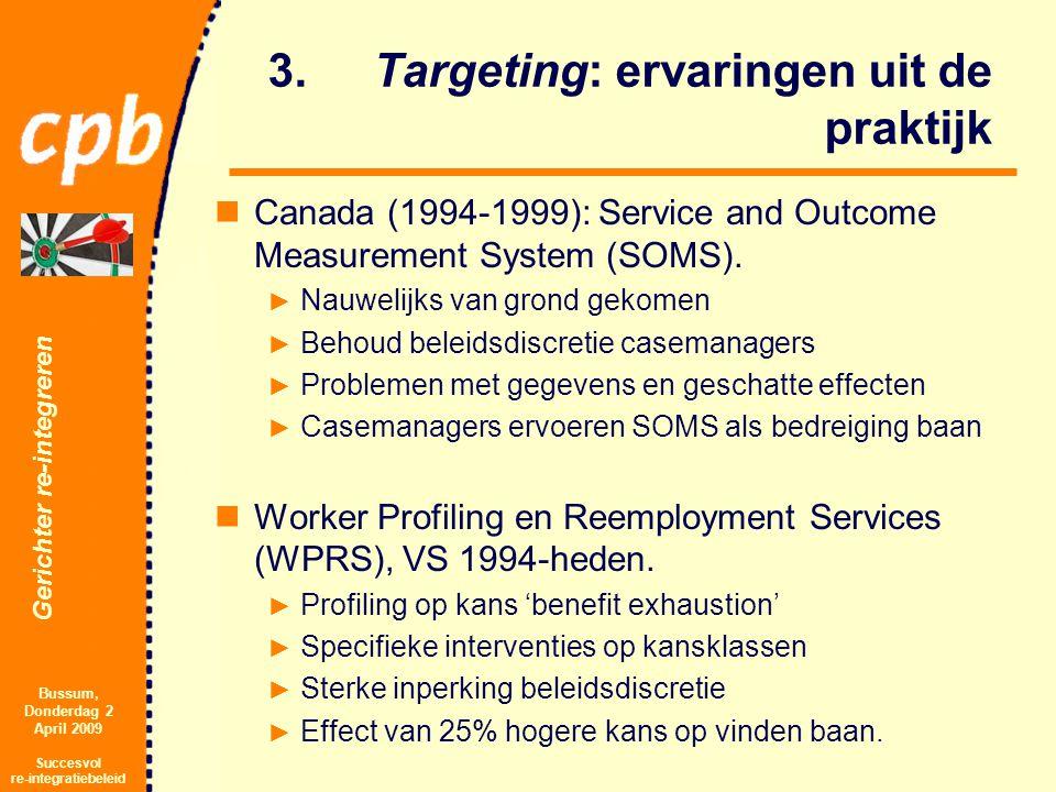 Gerichter re-integreren Bussum, Donderdag 2 April 2009 Succesvol re-integratiebeleid 3.Targeting: ervaringen uit de praktijk Canada (1994-1999): Service and Outcome Measurement System (SOMS).