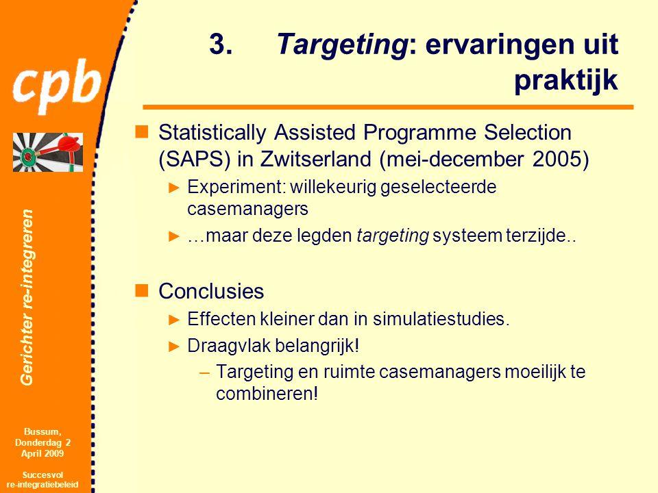 Gerichter re-integreren Bussum, Donderdag 2 April 2009 Succesvol re-integratiebeleid 3.Targeting: ervaringen uit praktijk Statistically Assisted Progr