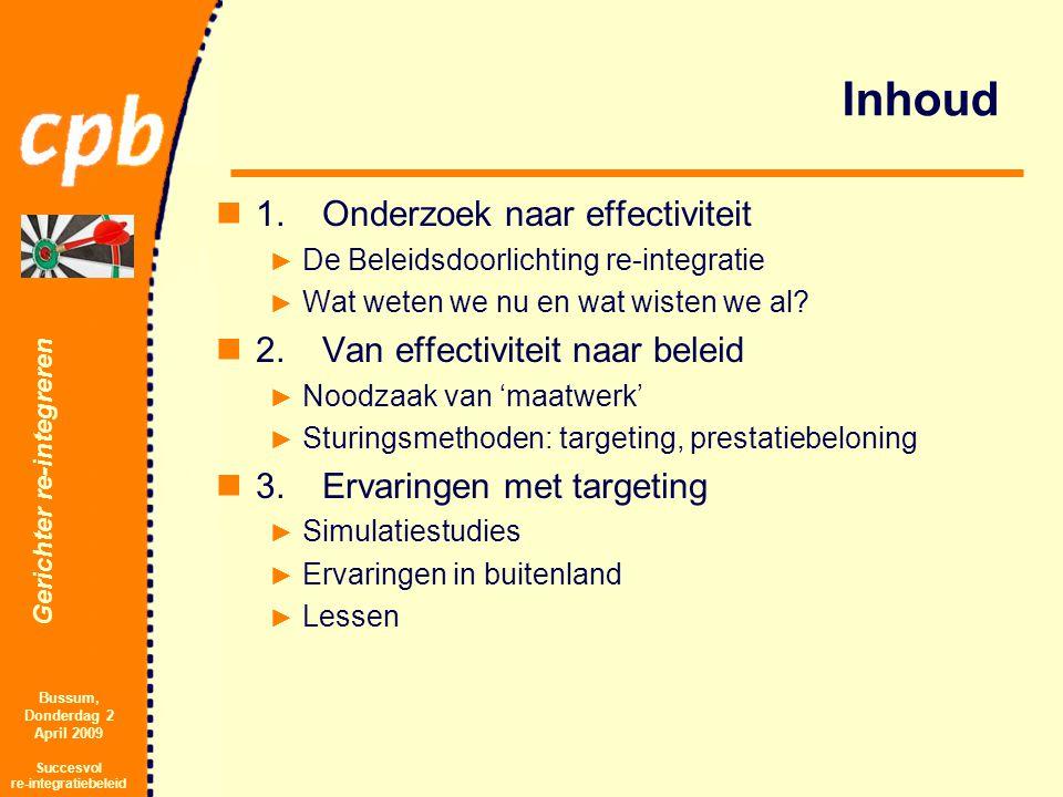 Gerichter re-integreren Bussum, Donderdag 2 April 2009 Succesvol re-integratiebeleid 1.Onderzoek naar effectiviteit