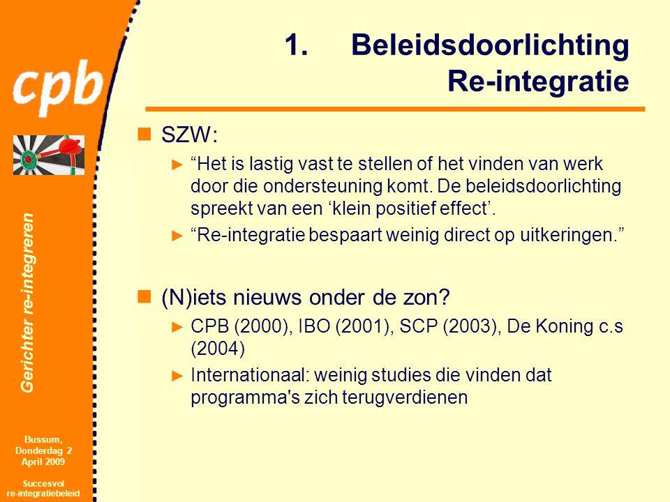 Gerichter re-integreren Bussum, Donderdag 2 April 2009 Succesvol re-integratiebeleid 1.Beleidsdoorlichting Re-integratie SZW: ► Het is lastig vast te stellen of het vinden van werk door die ondersteuning komt.