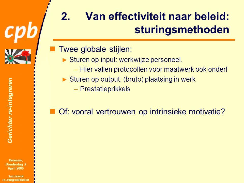 Gerichter re-integreren Bussum, Donderdag 2 April 2009 Succesvol re-integratiebeleid 2.Van effectiviteit naar beleid: sturingsmethoden Twee globale stijlen: ► Sturen op input: werkwijze personeel.