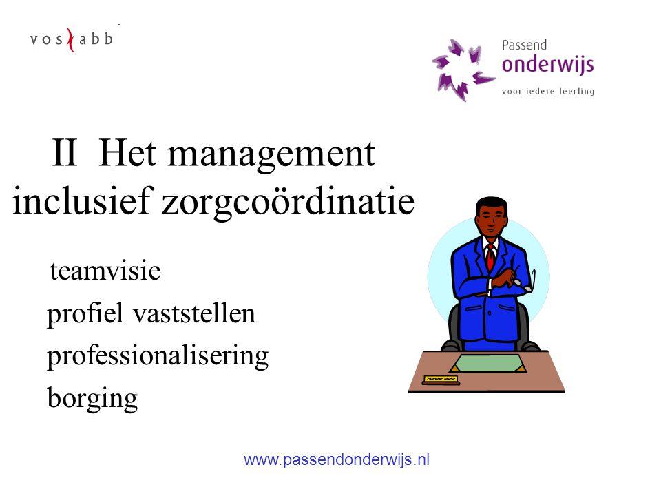 II Het management inclusief zorgcoördinatie teamvisie profiel vaststellen professionalisering borging www.passendonderwijs.nl