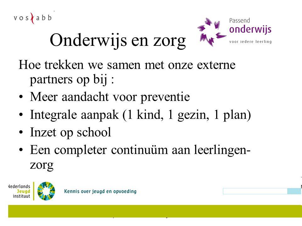 Onderwijs en zorg Hoe trekken we samen met onze externe partners op bij : Meer aandacht voor preventie Integrale aanpak (1 kind, 1 gezin, 1 plan) Inze