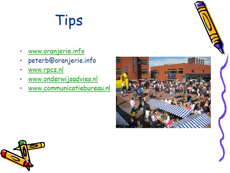 Tips www.oranjerie.info peterb@oranjerie.info www.rpcz.nl www.onderwijsadvies.nl www.communicatiebureau.nl