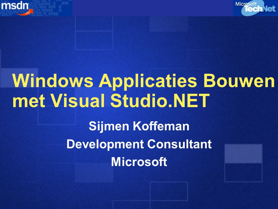Windows Applicaties Bouwen met Visual Studio.NET Sijmen Koffeman Development Consultant Microsoft
