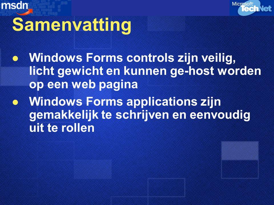 Samenvatting Windows Forms controls zijn veilig, licht gewicht en kunnen ge-host worden op een web pagina Windows Forms applications zijn gemakkelijk te schrijven en eenvoudig uit te rollen