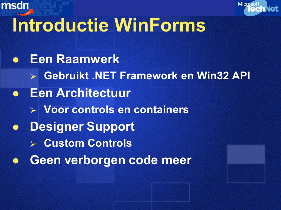 Introductie WinForms Een Raamwerk  Gebruikt.NET Framework en Win32 API Een Architectuur  Voor controls en containers Designer Support  Custom Controls Geen verborgen code meer