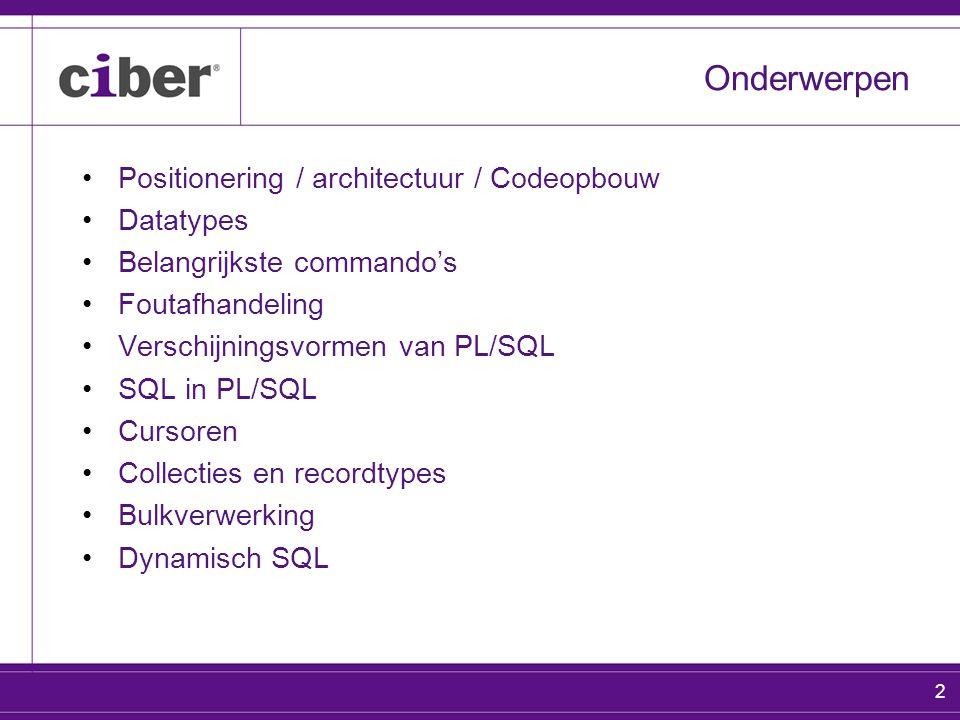 2 Onderwerpen Positionering / architectuur / Codeopbouw Datatypes Belangrijkste commando's Foutafhandeling Verschijningsvormen van PL/SQL SQL in PL/SQL Cursoren Collecties en recordtypes Bulkverwerking Dynamisch SQL