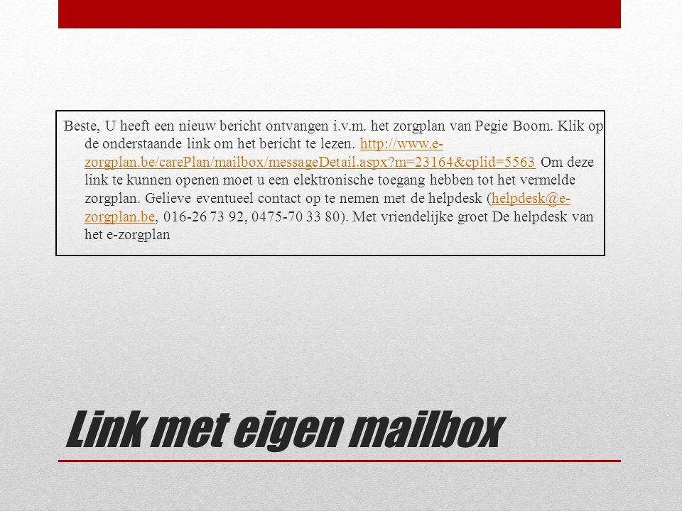 Link met eigen mailbox Beste, U heeft een nieuw bericht ontvangen i.v.m. het zorgplan van Pegie Boom. Klik op de onderstaande link om het bericht te l