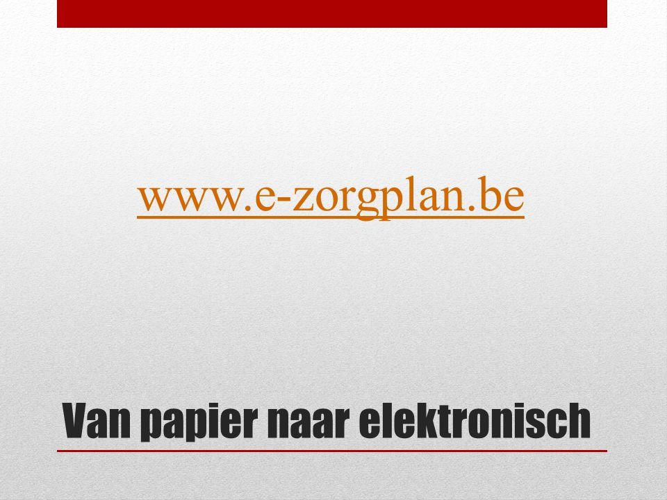 Doel e-zorgplan Iedere zorgverstrekker kan de informatie rond een patiënt elektronisch beschikbaar stellen voor de andere betrokken zorgverstrekkers.