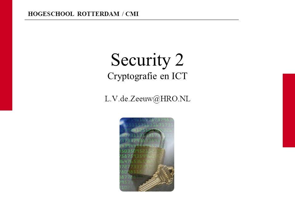 HOGESCHOOL ROTTERDAM / CMI Asymetrische cryptosystemen Vercijfering en ontcijfering gebeurt met twee verschillende sleutels: een openbare publieke sleutel en een geheime privé sleutel.