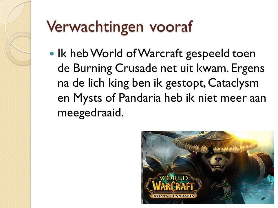 Verwachtingen vooraf Ik heb World of Warcraft gespeeld toen de Burning Crusade net uit kwam. Ergens na de lich king ben ik gestopt, Cataclysm en Mysts