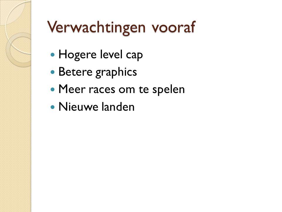 Verwachtingen vooraf Hogere level cap Betere graphics Meer races om te spelen Nieuwe landen